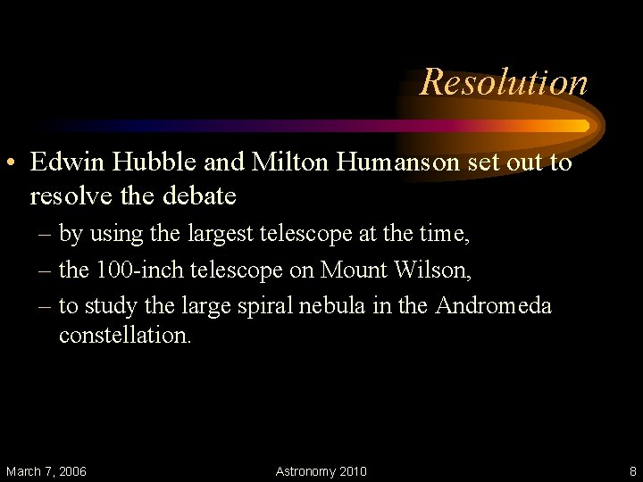 Resolution • Edwin Hubble and Milton Humanson set out to resolve the debate –
