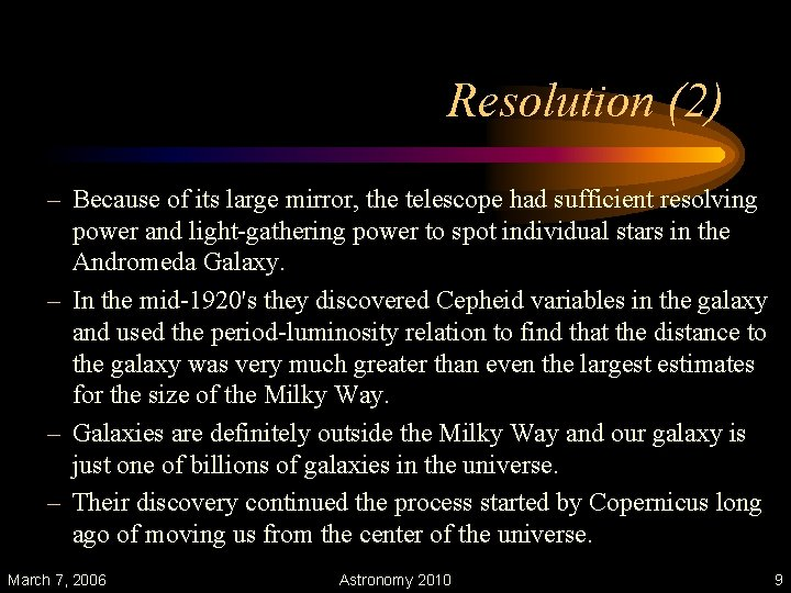 Resolution (2) – Because of its large mirror, the telescope had sufficient resolving power