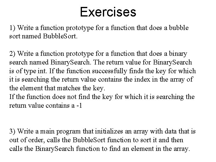 Exercises 1) Write a function prototype for a function that does a bubble sort