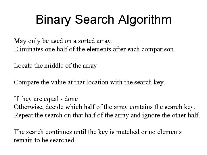 Binary Search Algorithm May only be used on a sorted array. Eliminates one half