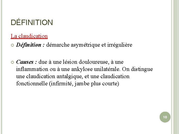 DÉFINITION La claudication Définition : démarche asymétrique et irrégulière Causes : due à une