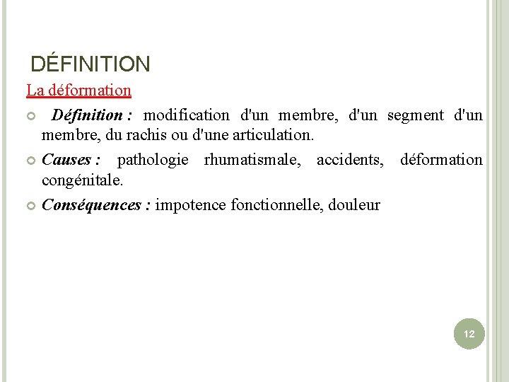 DÉFINITION La déformation Définition : modification d'un membre, d'un segment d'un membre, du rachis