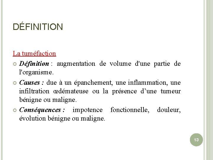 DÉFINITION La tuméfaction Définition : augmentation de volume d'une partie de l'organisme. Causes :