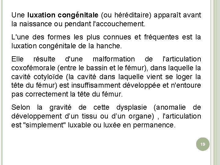Une luxation congénitale (ou héréditaire) apparaît avant la naissance ou pendant l'accouchement. L'une des