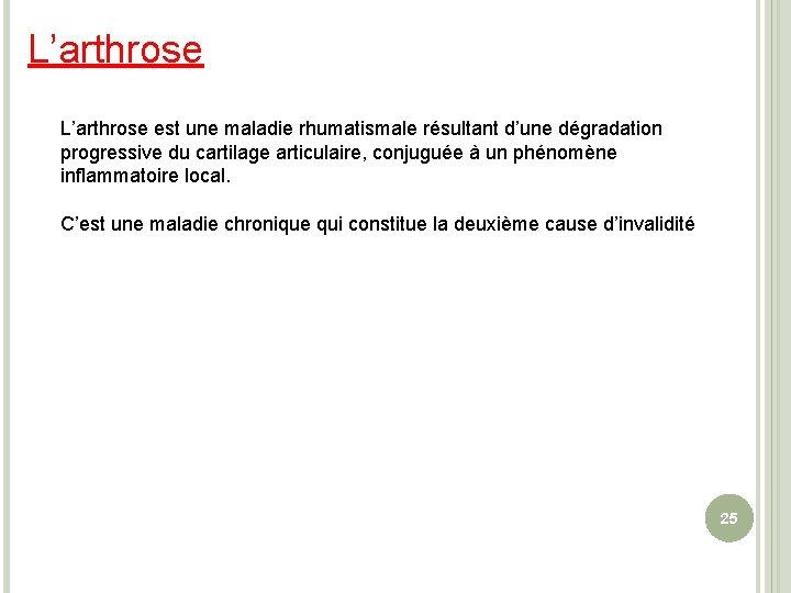 L'arthrose est une maladie rhumatismale résultant d'une dégradation progressive du cartilage articulaire, conjuguée à
