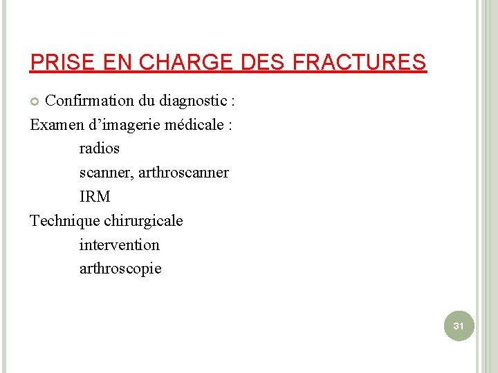 PRISE EN CHARGE DES FRACTURES Confirmation du diagnostic : Examen d'imagerie médicale : radios