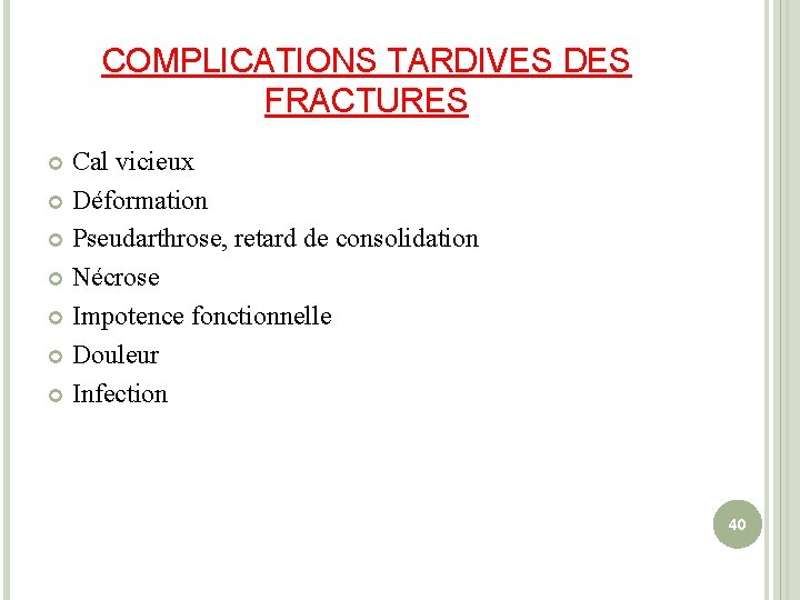 COMPLICATIONS TARDIVES DES FRACTURES Cal vicieux Déformation Pseudarthrose, retard de consolidation Nécrose Impotence fonctionnelle