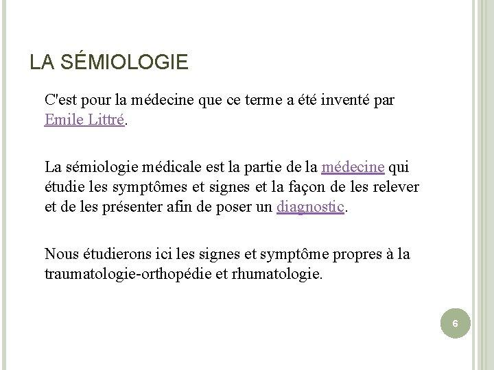 LA SÉMIOLOGIE C'est pour la médecine que ce terme a été inventé par Emile