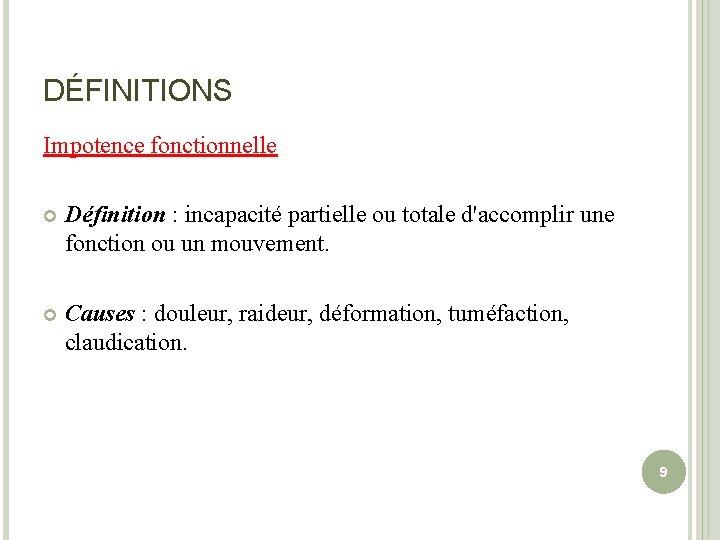 DÉFINITIONS Impotence fonctionnelle Définition : incapacité partielle ou totale d'accomplir une fonction ou un