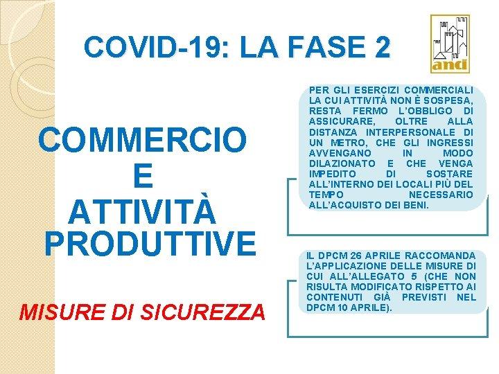 COVID-19: LA FASE 2 COMMERCIO E ATTIVITÀ PRODUTTIVE MISURE DI SICUREZZA PER GLI ESERCIZI