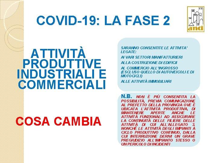 COVID-19: LA FASE 2 ATTIVITÀ PRODUTTIVE INDUSTRIALI E COMMERCIALI SARANNO CONSENTITE LE ATTIVITA' LEGATE: