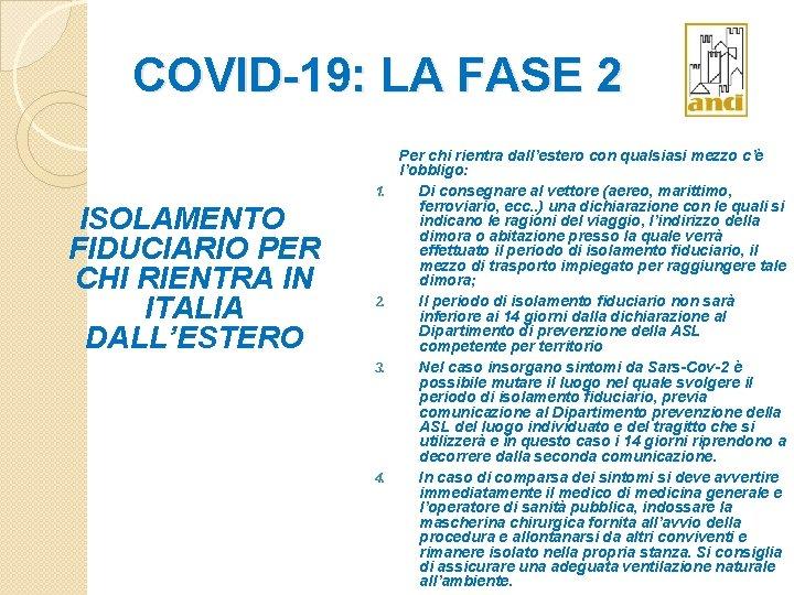 COVID-19: LA FASE 2 1. ISOLAMENTO FIDUCIARIO PER CHI RIENTRA IN ITALIA DALL'ESTERO 2.