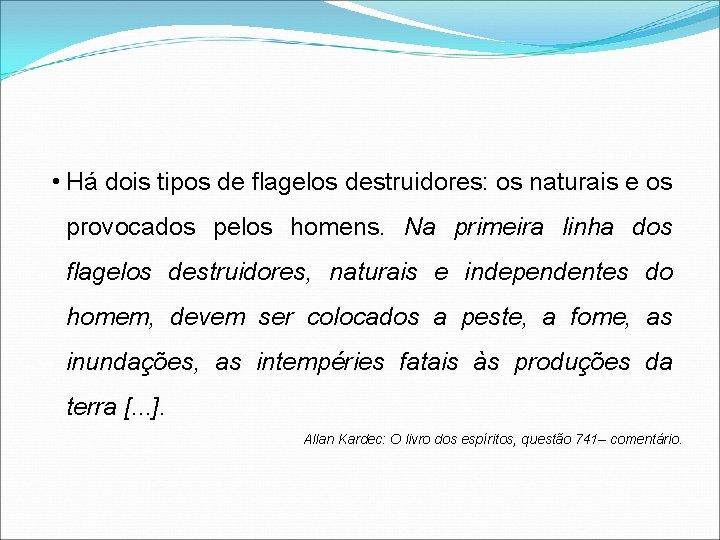 • Há dois tipos de flagelos destruidores: os naturais e os provocados pelos
