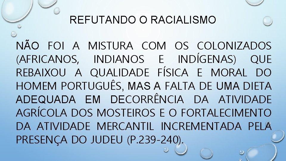REFUTANDO O RACIALISMO NÃO FOI A MISTURA COM OS COLONIZADOS (AFRICANOS, INDIANOS E INDÍGENAS)