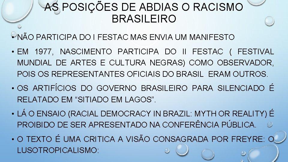 AS POSIÇÕES DE ABDIAS O RACISMO BRASILEIRO • NÃO PARTICIPA DO I FESTAC MAS