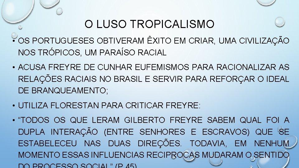 O LUSO TROPICALISMO • OS PORTUGUESES OBTIVERAM ÊXITO EM CRIAR, UMA CIVILIZAÇÃO NOS TRÓPICOS,