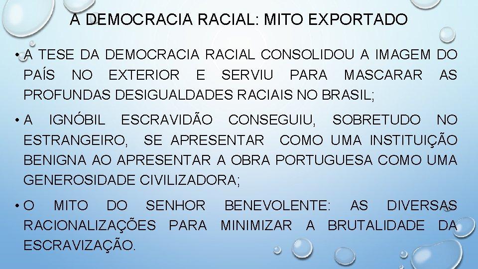 A DEMOCRACIAL: MITO EXPORTADO • A TESE DA DEMOCRACIAL CONSOLIDOU A IMAGEM DO PAÍS