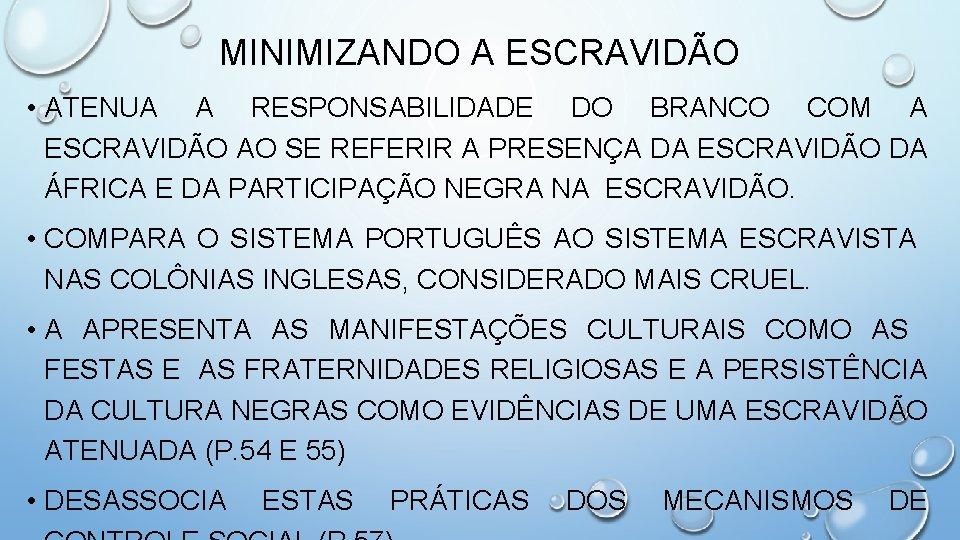 MINIMIZANDO A ESCRAVIDÃO • ATENUA A RESPONSABILIDADE DO BRANCO COM A ESCRAVIDÃO AO SE