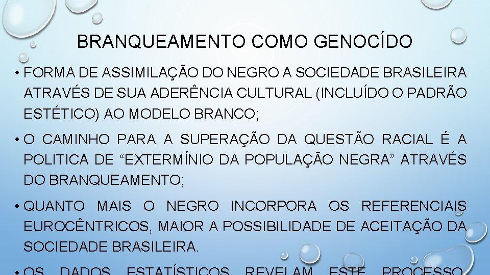BRANQUEAMENTO COMO GENOCÍDO • FORMA DE ASSIMILAÇÃO DO NEGRO A SOCIEDADE BRASILEIRA ATRAVÉS DE