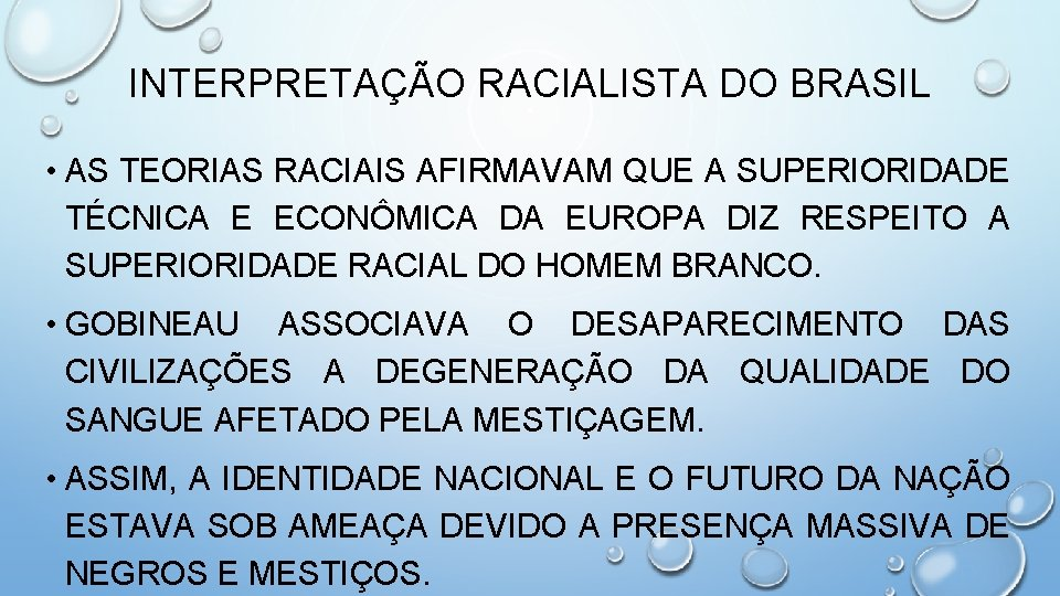 INTERPRETAÇÃO RACIALISTA DO BRASIL • AS TEORIAS RACIAIS AFIRMAVAM QUE A SUPERIORIDADE TÉCNICA E