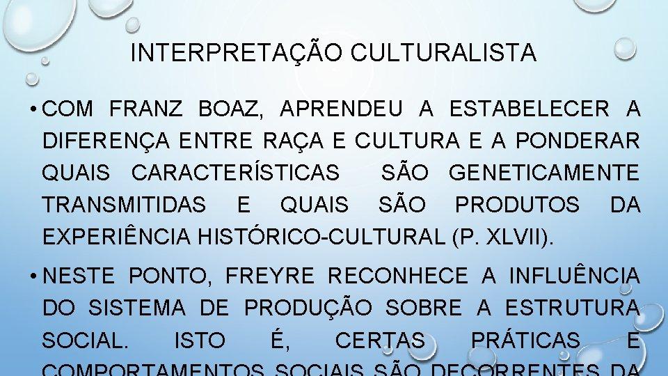 INTERPRETAÇÃO CULTURALISTA • COM FRANZ BOAZ, APRENDEU A ESTABELECER A DIFERENÇA ENTRE RAÇA E
