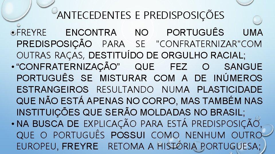 """ANTECEDENTES E PREDISPOSIÇÕES • FREYRE ENCONTRA NO PORTUGUÊS UMA PREDISPOSIÇÃO PARA SE """"CONFRATERNIZAR""""COM OUTRAS"""