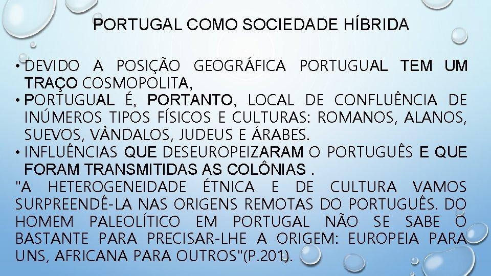 PORTUGAL COMO SOCIEDADE HÍBRIDA • DEVIDO A POSIÇÃO GEOGRÁFICA PORTUGUAL TEM UM TRAÇO COSMOPOLITA,