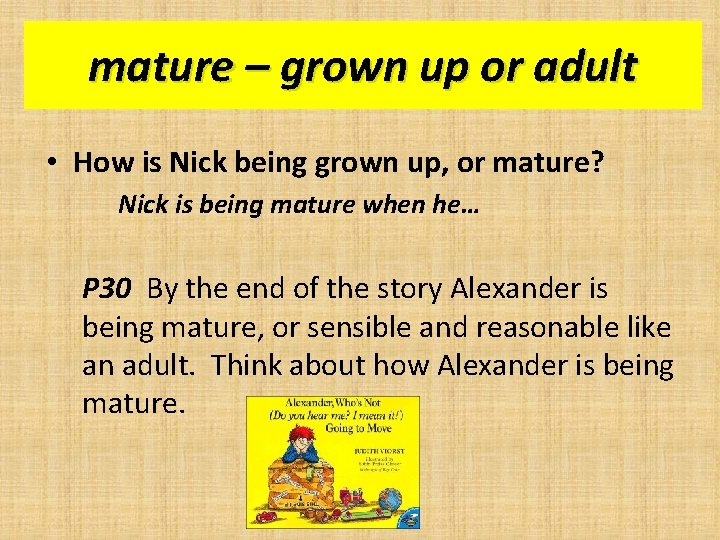 mature – grown up or adult • How is Nick being grown up, or