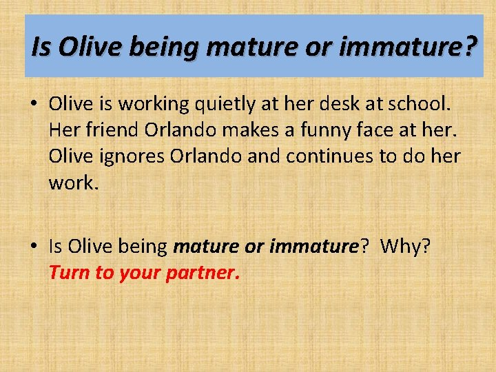 Is Olive being mature or immature? • Olive is working quietly at her desk