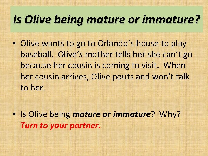 Is Olive being mature or immature? • Olive wants to go to Orlando's house