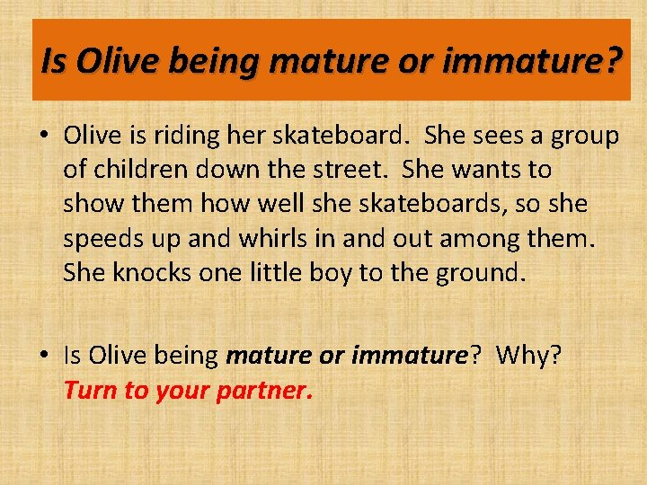 Is Olive being mature or immature? • Olive is riding her skateboard. She sees