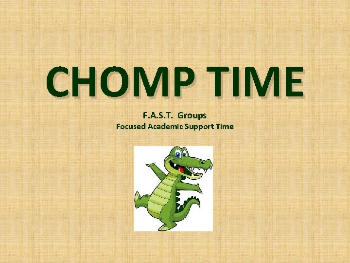 CHOMP TIME F. A. S. T. Groups Focused Academic Support Time