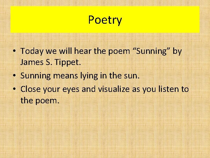 """Poetry • Today we will hear the poem """"Sunning"""" by James S. Tippet. •"""