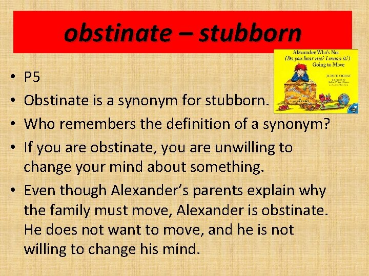 obstinate – stubborn P 5 Obstinate is a synonym for stubborn. Who remembers the