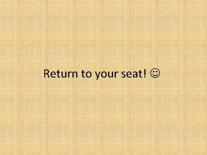 Return to your seat!