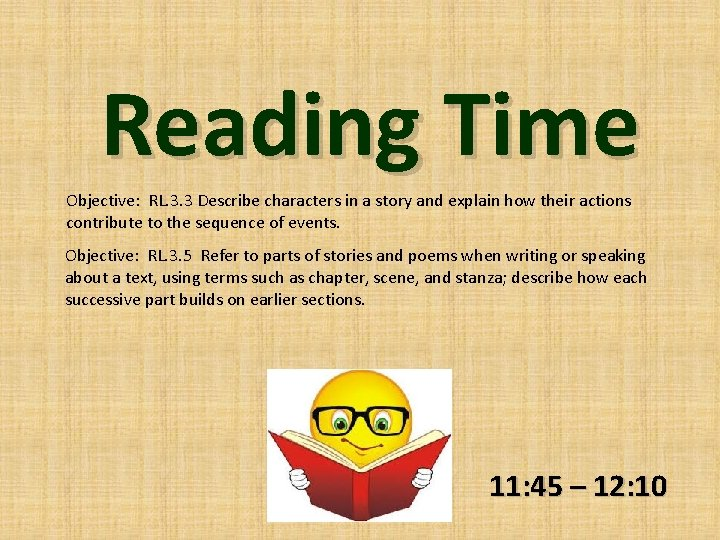 Reading Time Objective: RL. 3. 3 Describe characters in a story and explain how