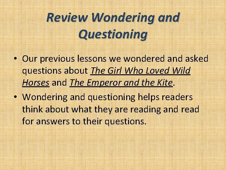 Review Wondering and Questioning • Our previous lessons we wondered and asked questions about
