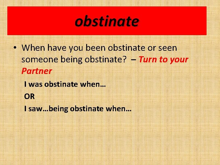 obstinate • When have you been obstinate or seen someone being obstinate? – Turn