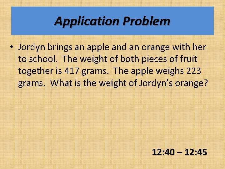 Application Problem • Jordyn brings an apple and an orange with her to school.