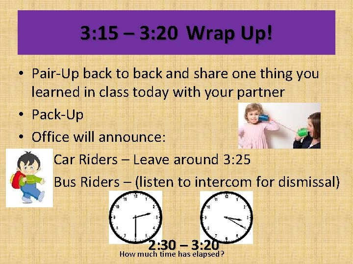 3: 15 – 3: 20 Wrap Up! • Pair-Up back to back and share