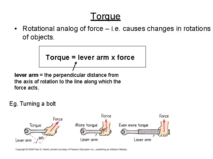 Torque • Rotational analog of force – i. e. causes changes in rotations of