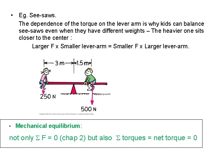 • Eg. See-saws. The dependence of the torque on the lever arm is