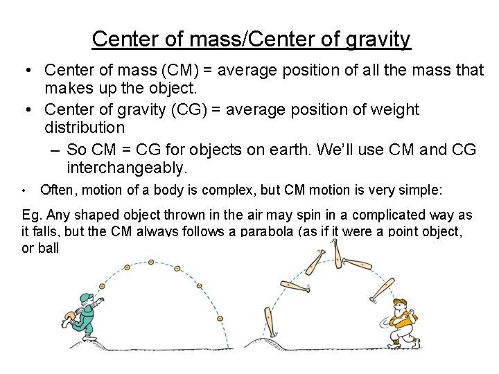 Center of mass/Center of gravity • Center of mass (CM) = average position of
