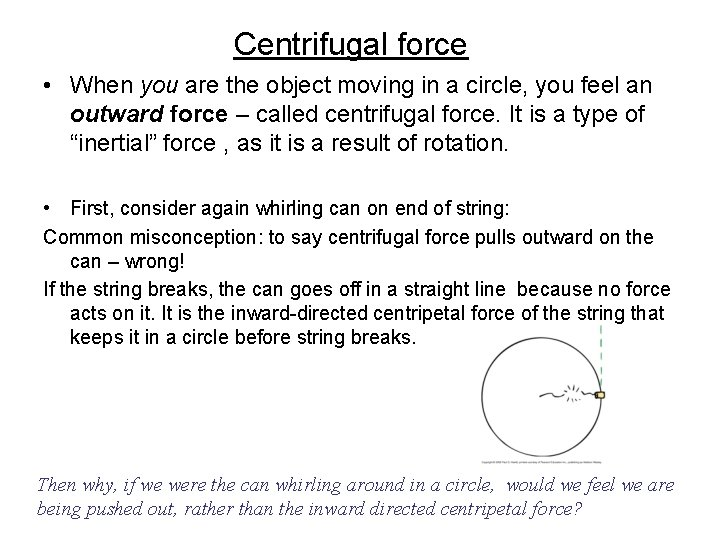 Centrifugal force • When you are the object moving in a circle, you feel