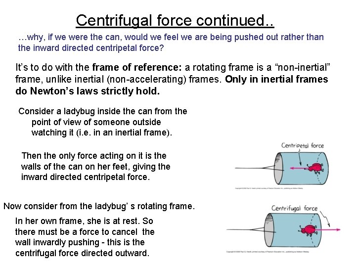 Centrifugal force continued. . …why, if we were the can, would we feel we