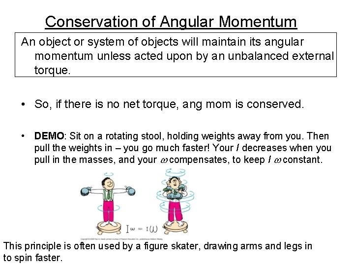 Conservation of Angular Momentum An object or system of objects will maintain its angular