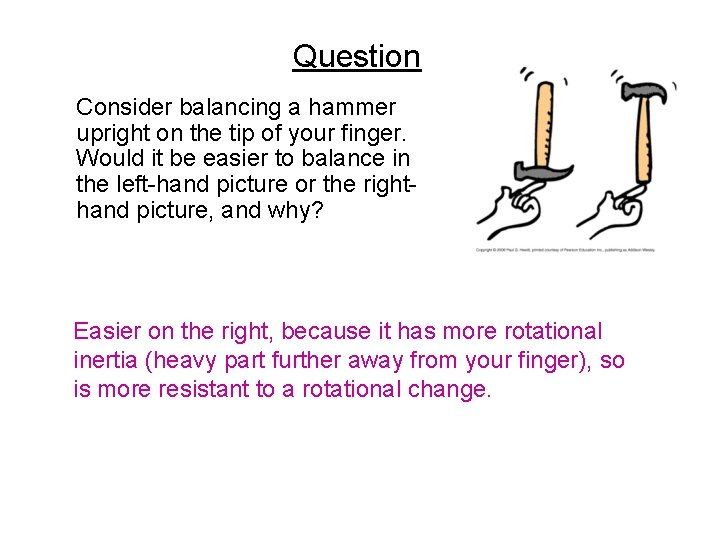 Question Consider balancing a hammer upright on the tip of your finger. Would it
