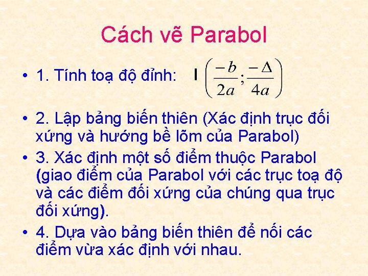 Cách vẽ Parabol • 1. Tính toạ độ đỉnh: I • 2. Lập bảng