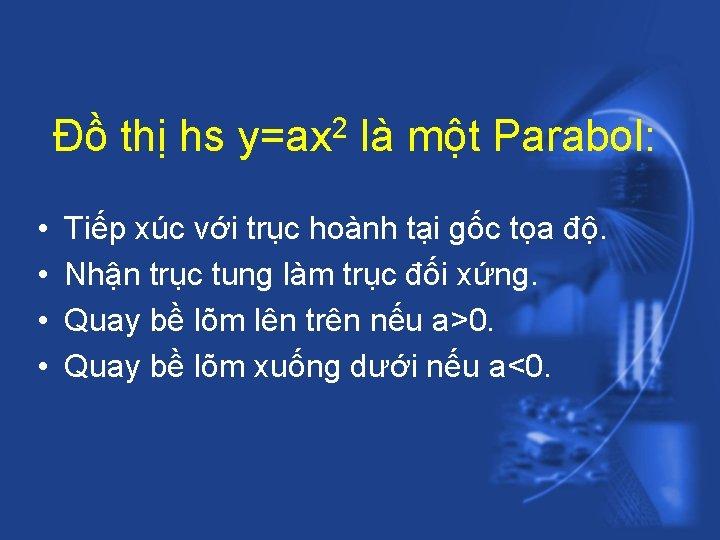 Đồ thị hs y=ax 2 là một Parabol: • • Tiếp xúc với trục