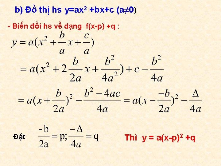 b) Đồ thị hs y=ax 2 +bx+c (a≠ 0) - Biến đổi hs về